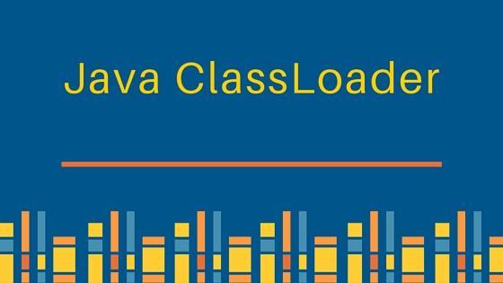 老大难的 Java ClassLoader 再不理解就老了
